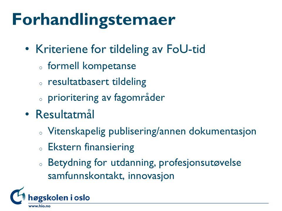 Forhandlingstemaer Kriteriene for tildeling av FoU-tid o formell kompetanse o resultatbasert tildeling o prioritering av fagområder Resultatmål o Vite