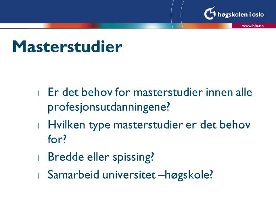 Masterstudier l Er det behov for masterstudier innen alle profesjonsutdanningene.