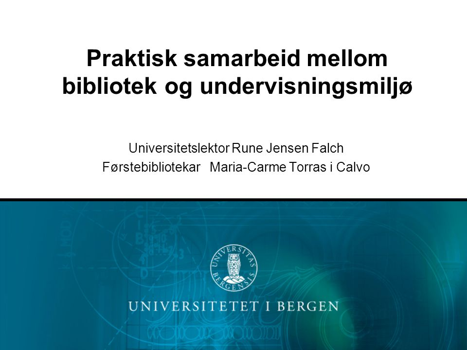 Praktisk samarbeid mellom bibliotek og undervisningsmiljø Universitetslektor Rune Jensen Falch Førstebibliotekar Maria-Carme Torras i Calvo