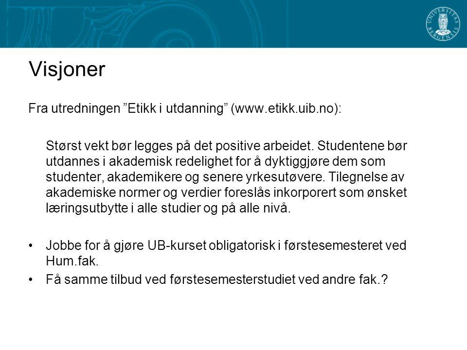 Visjoner Fra utredningen Etikk i utdanning (www.etikk.uib.no): Størst vekt bør legges på det positive arbeidet.