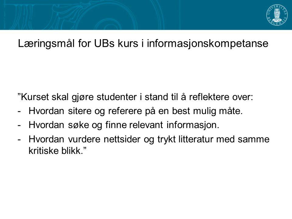 Læringsmål for UBs kurs i informasjonskompetanse Kurset skal gjøre studenter i stand til å reflektere over: -Hvordan sitere og referere på en best mulig måte.