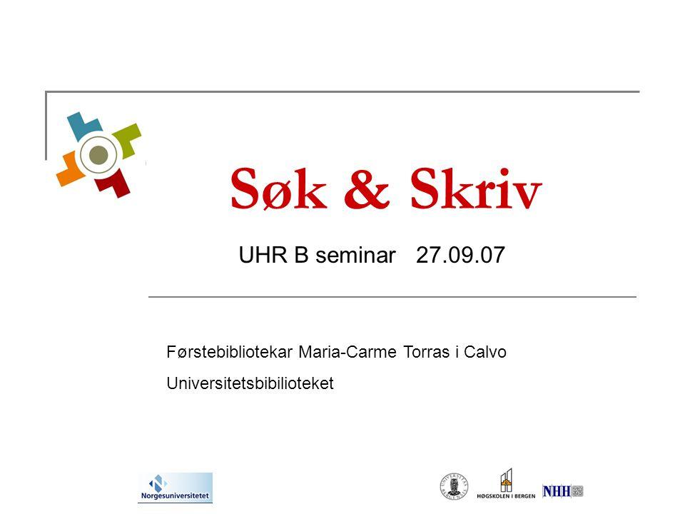 Søk & Skriv UHR B seminar 27.09.07 Førstebibliotekar Maria-Carme Torras i Calvo Universitetsbibilioteket