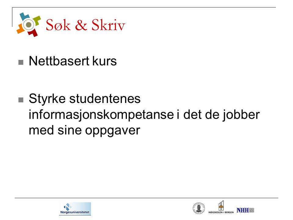 Søk & Skriv Nettbasert kurs Styrke studentenes informasjonskompetanse i det de jobber med sine oppgaver
