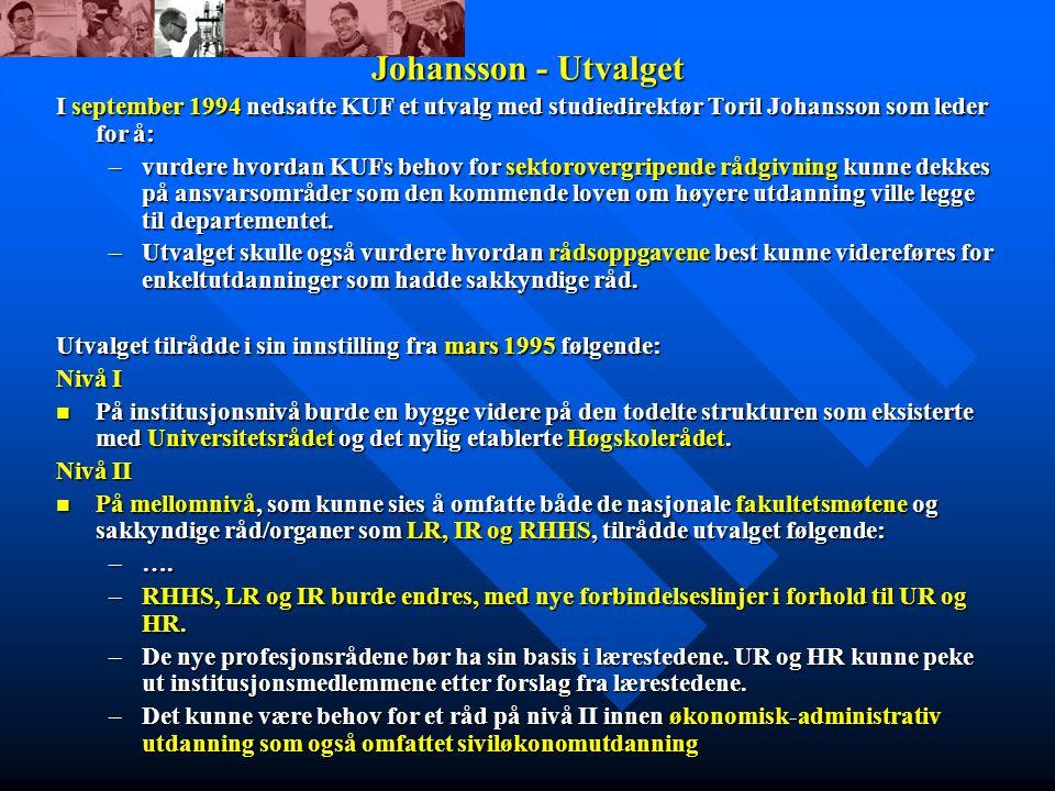 Johansson - Utvalget I september 1994 nedsatte KUF et utvalg med studiedirektør Toril Johansson som leder for å: –vurdere hvordan KUFs behov for sektorovergripende rådgivning kunne dekkes på ansvarsområder som den kommende loven om høyere utdanning ville legge til departementet.