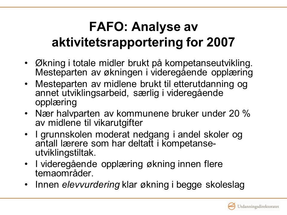FAFO: Analyse av aktivitetsrapportering for 2007 Økning i totale midler brukt på kompetanseutvikling. Mesteparten av økningen i videregående opplæring