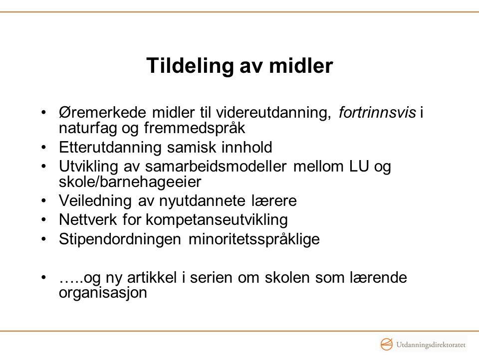 Tildeling av midler Øremerkede midler til videreutdanning, fortrinnsvis i naturfag og fremmedspråk Etterutdanning samisk innhold Utvikling av samarbei