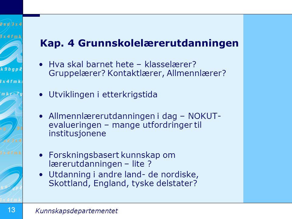 13 Kunnskapsdepartementet Kap. 4 Grunnskolelærerutdanningen Hva skal barnet hete – klasselærer? Gruppelærer? Kontaktlærer, Allmennlærer? Utviklingen i