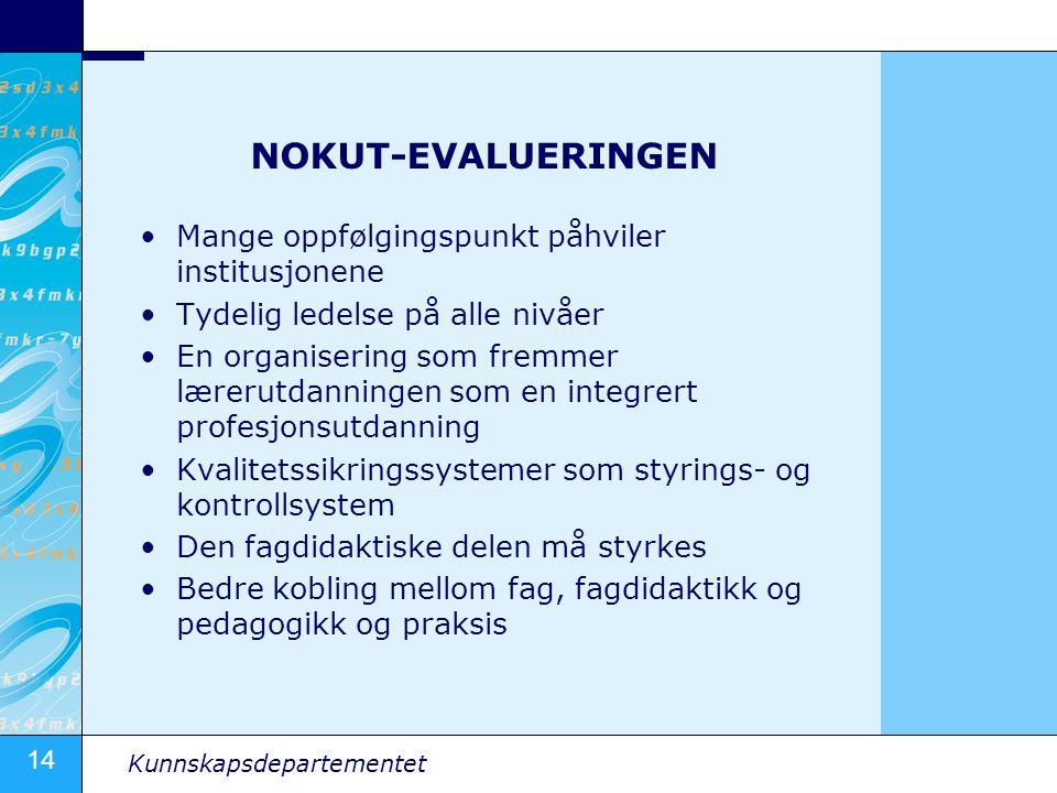 14 Kunnskapsdepartementet NOKUT-EVALUERINGEN Mange oppfølgingspunkt påhviler institusjonene Tydelig ledelse på alle nivåer En organisering som fremmer