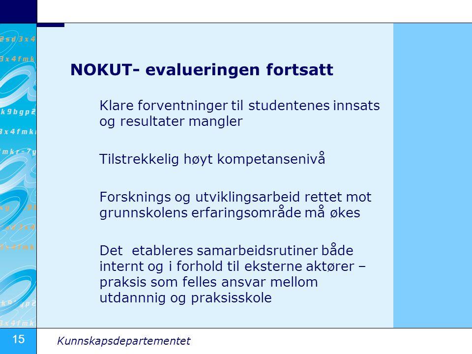 15 Kunnskapsdepartementet NOKUT- evalueringen fortsatt Klare forventninger til studentenes innsats og resultater mangler Tilstrekkelig høyt kompetanse