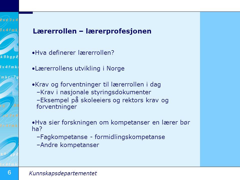 6 Kunnskapsdepartementet Lærerrollen – lærerprofesjonen Hva definerer lærerrollen? Lærerrollens utvikling i Norge Krav og forventninger til lærerrolle