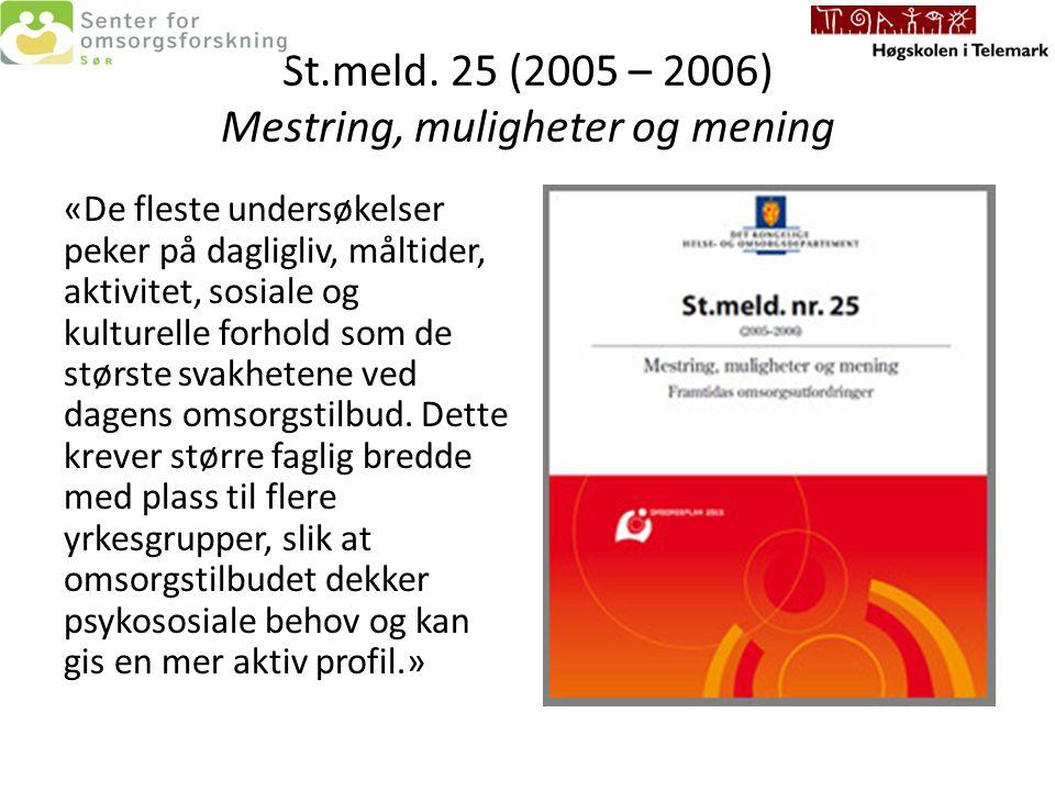 St.meld. 25 (2005 – 2006) Mestring, muligheter og mening «De fleste undersøkelser peker på dagligliv, måltider, aktivitet, sosiale og kulturelle forho
