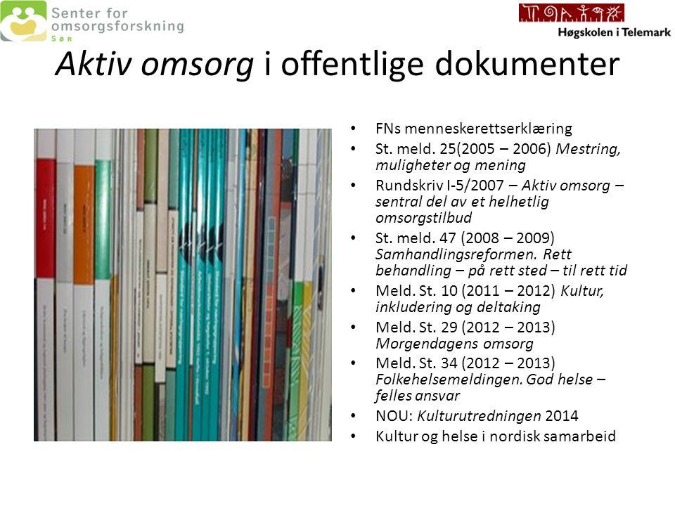 Aktiv omsorg i offentlige dokumenter FNs menneskerettserklæring St. meld. 25(2005 – 2006) Mestring, muligheter og mening Rundskriv I-5/2007 – Aktiv om