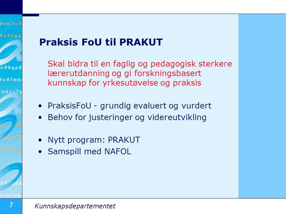 7 Kunnskapsdepartementet Praksis FoU til PRAKUT Skal bidra til en faglig og pedagogisk sterkere lærerutdanning og gi forskningsbasert kunnskap for yrk