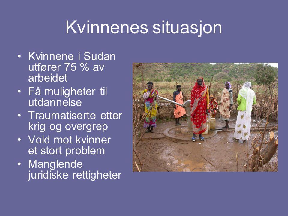 Kvinnenes situasjon Kvinnene i Sudan utfører 75 % av arbeidet Få muligheter til utdannelse Traumatiserte etter krig og overgrep Vold mot kvinner et st