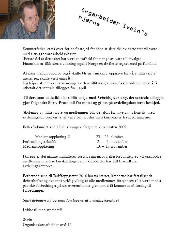 Orgarbeider Svein's hjørne Sommerferien er nå over for de fleste, vi får håpe at siste del av dette året vil være med å trygge våre arbeidsplasser. Fø