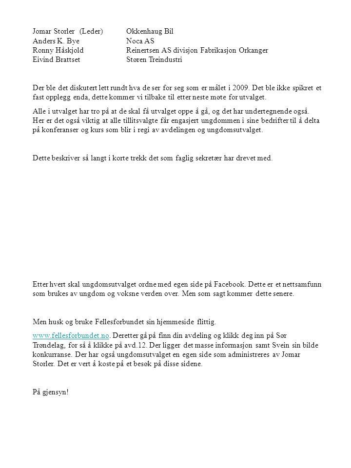 Jomar Storler(Leder)Okkenhaug Bil Anders K. Bye Noca AS Ronny Håskjold Reinertsen AS divisjon Fabrikasjon Orkanger Eivind BrattsetStøren Treindustri D