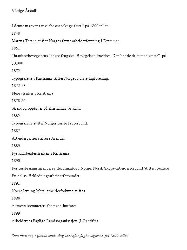Viktige Årstall! I denne utgaven tar vi for oss viktige årstall på 1800 tallet. 1848 1848 Marcus Thrane stifter Norges første arbeiderforening i Dramm