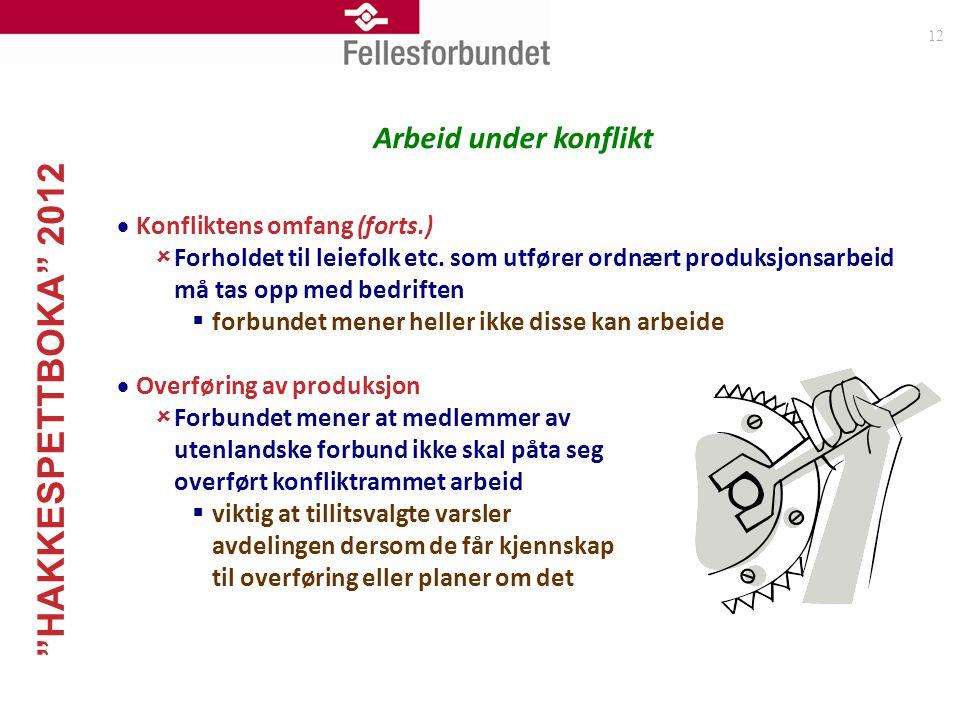 """""""HAKKESPETTBOKA"""" 2012 12 Arbeid under konflikt  Konfliktens omfang (forts.)  Forholdet til leiefolk etc. som utfører ordnært produksjonsarbeid må ta"""