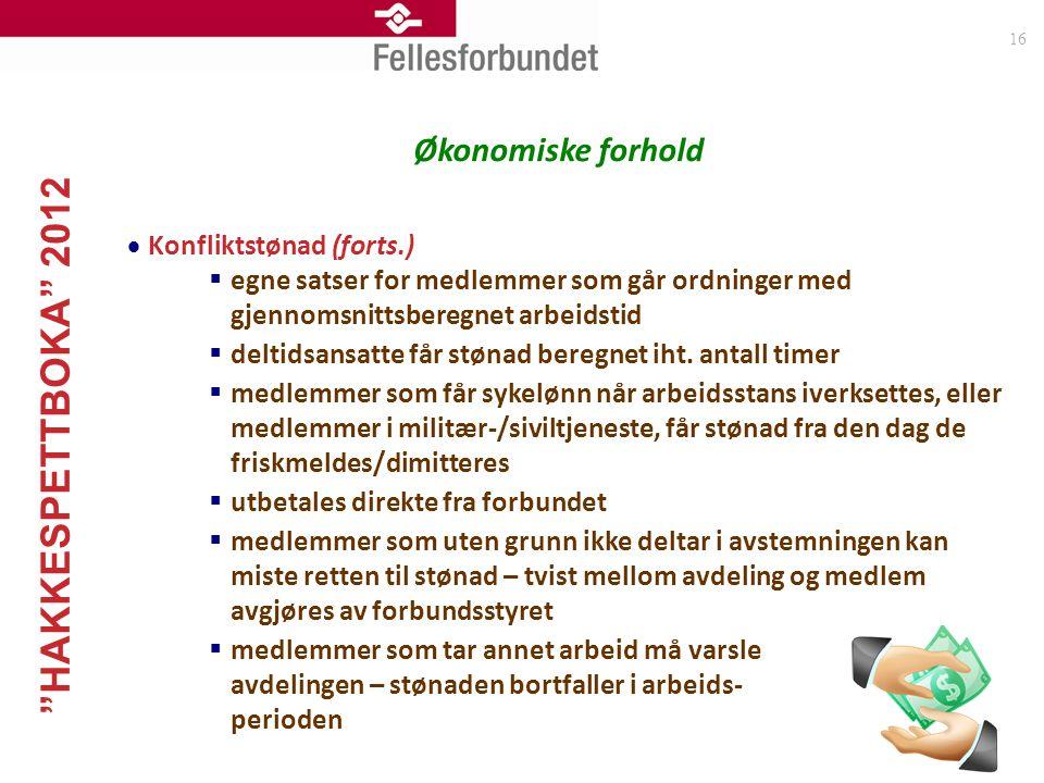 """""""HAKKESPETTBOKA"""" 2012 16 Økonomiske forhold  Konfliktstønad (forts.)  egne satser for medlemmer som går ordninger med gjennomsnittsberegnet arbeidst"""