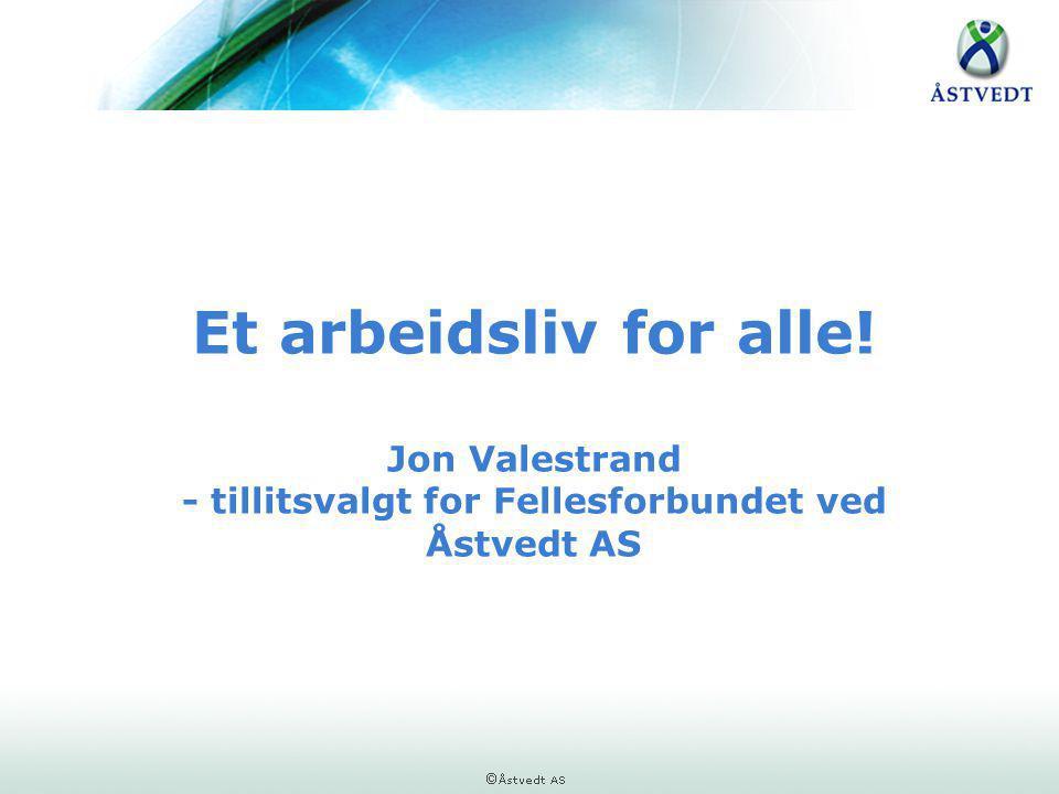 Et arbeidsliv for alle! Jon Valestrand - tillitsvalgt for Fellesforbundet ved Åstvedt AS
