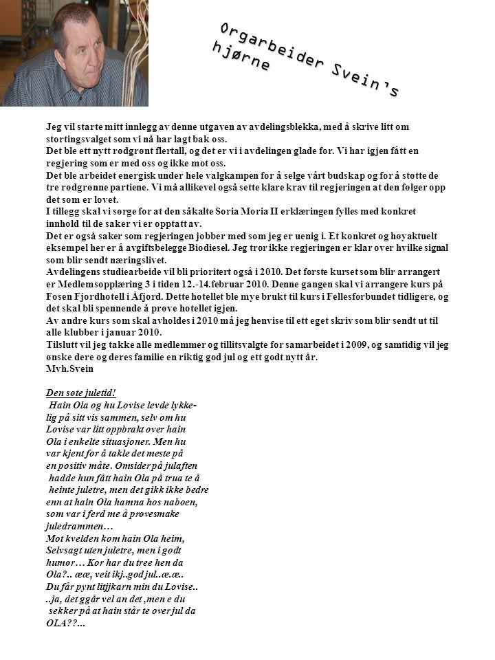 Orgarbeider Svein's hjørne Jeg vil starte mitt innlegg av denne utgaven av avdelingsblekka, med å skrive litt om stortingsvalget som vi nå har lagt bak oss.