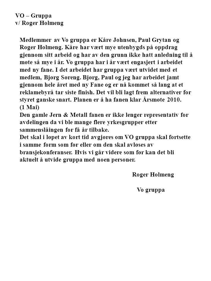 VO – Gruppa v/ Roger Holmeng Medlemmer av Vo gruppa er Kåre Johnsen, Paul Grytan og Roger Holmeng. Kåre har vært mye utenbygds på oppdrag gjennom sitt