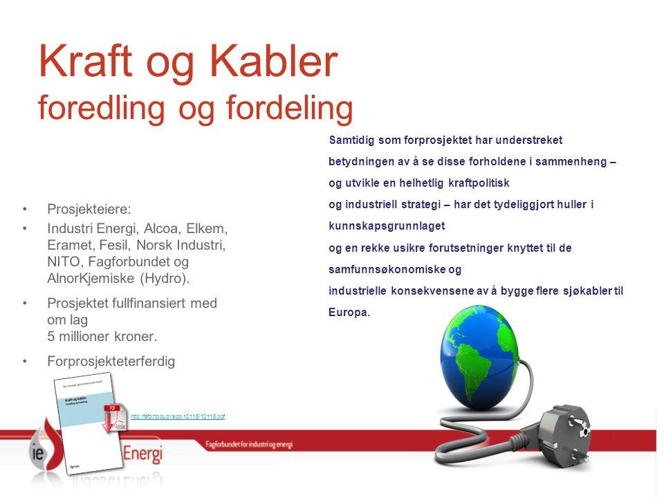 Kraft og Kabler foredling og fordeling Prosjekteiere: Industri Energi, Alcoa, Elkem, Eramet, Fesil, Norsk Industri, NITO, Fagforbundet og AlnorKjemiske (Hydro).