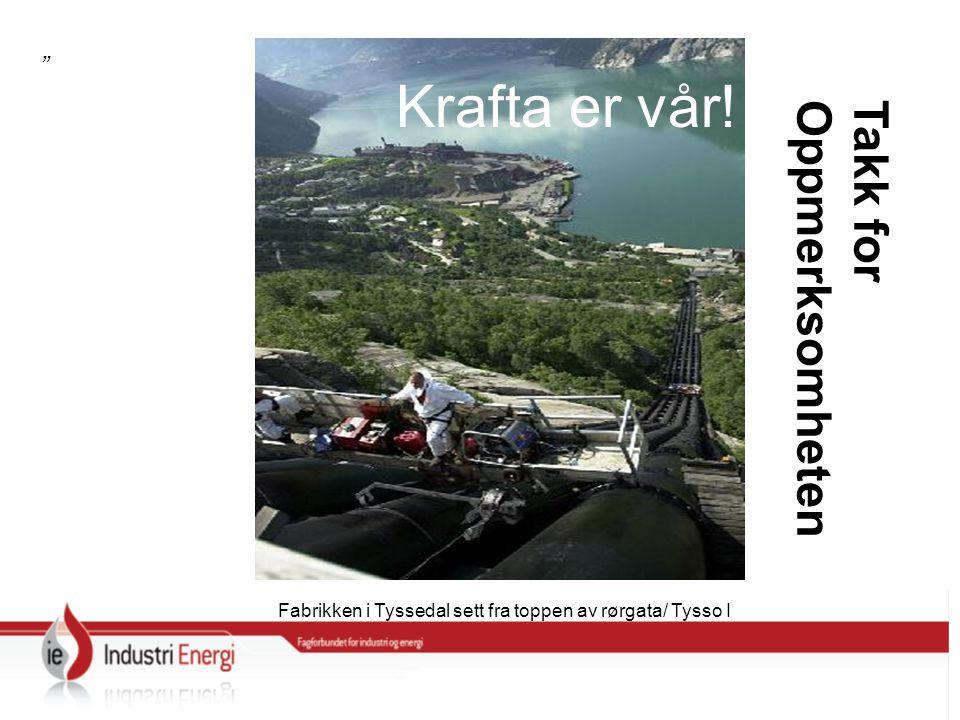 Fabrikken i Tyssedal sett fra toppen av rørgata/ Tysso I Takk for Oppmerksomheten Krafta er vår!
