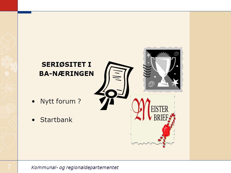 Kommunal- og regionaldepartementet 7 SERIØSITET I BA-NÆRINGEN Nytt forum Startbank