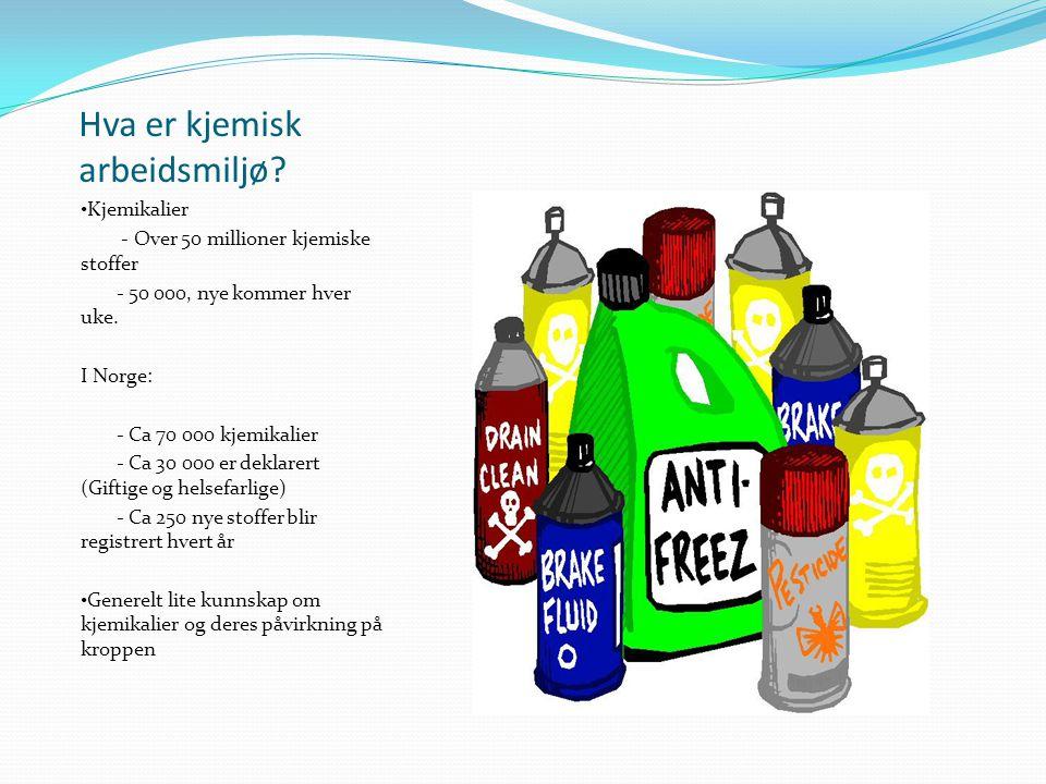 Hva er kjemisk arbeidsmiljø? Kjemikalier - Over 50 millioner kjemiske stoffer - 50 000, nye kommer hver uke. I Norge: - Ca 70 000 kjemikalier - Ca 30