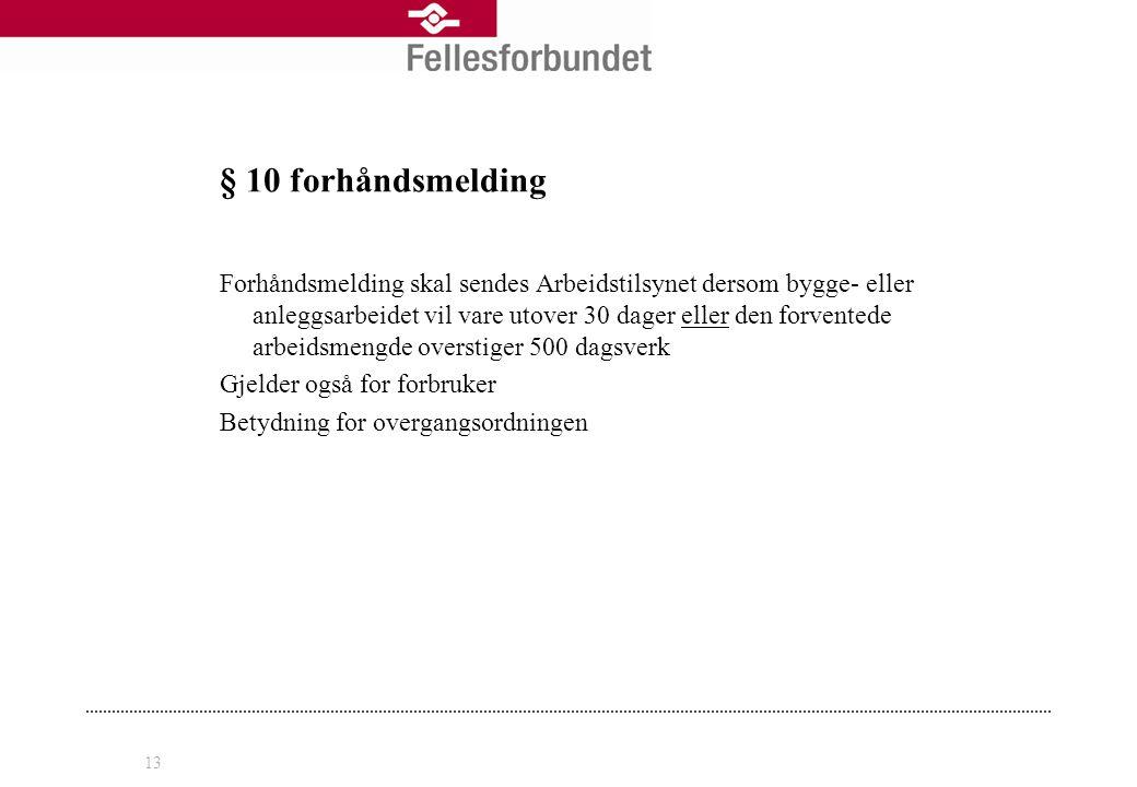 13 § 10 forhåndsmelding Forhåndsmelding skal sendes Arbeidstilsynet dersom bygge- eller anleggsarbeidet vil vare utover 30 dager eller den forventede