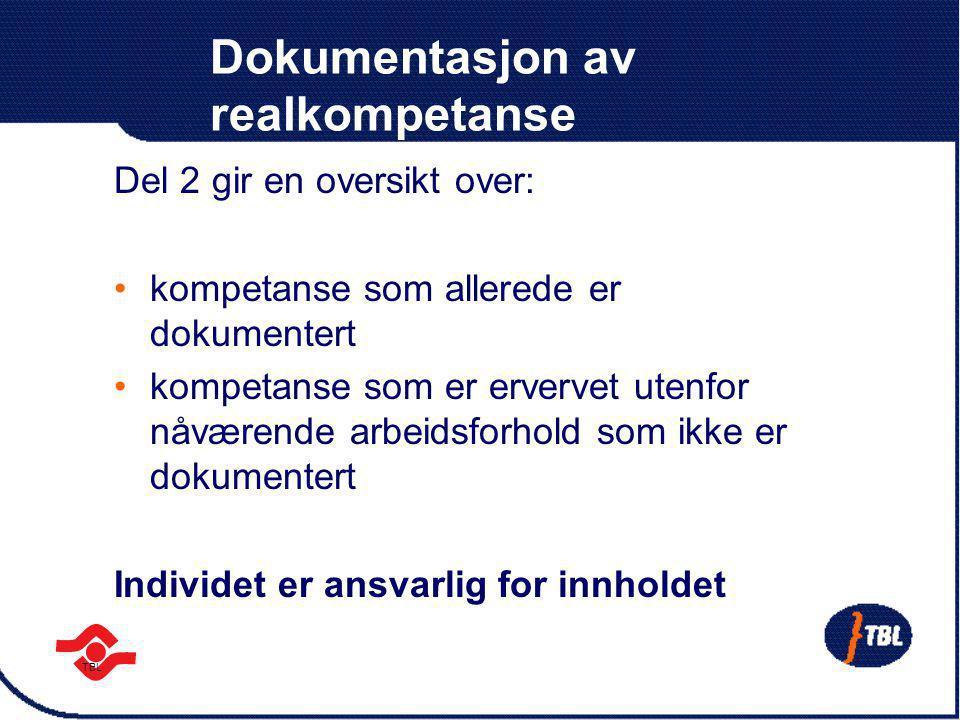 TBL Dokumentasjon av realkompetanse Del 2 gir en oversikt over: kompetanse som allerede er dokumentert kompetanse som er ervervet utenfor nåværende ar