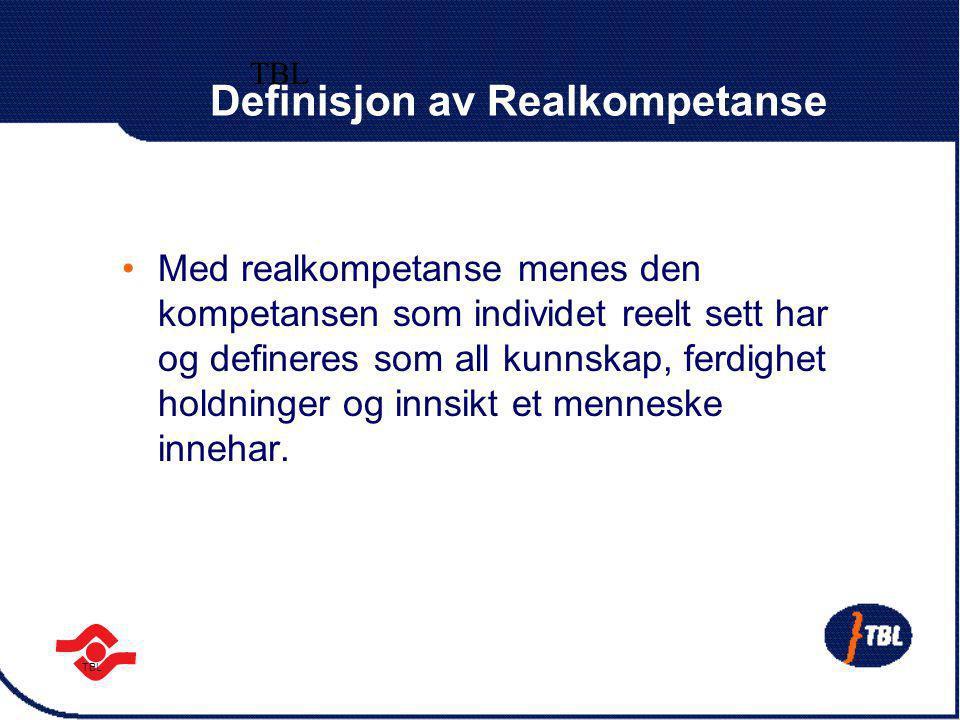TBL Definisjon av Realkompetanse Med realkompetanse menes den kompetansen som individet reelt sett har og defineres som all kunnskap, ferdighet holdni