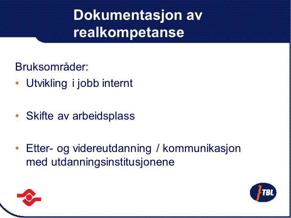 TBL Dokumentasjon av realkompetanse Dokumenterer realkompetanse ervervet i jobb ved å beskrive erfaring Erfaring beskrives i forhold til oppgaver, stilling og bedrift Realkompetansens relevans avhenger av mottakerens behov og/eller krav