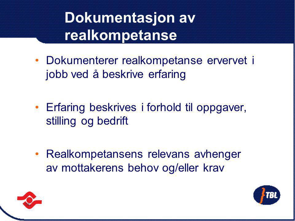 TBL Dokumentasjon av realkompetanse Ordningen består av 2 deler: Del 1: viser kompetanse ervervet i nåværende arbeidsforhold Innholdet kvalitetssikres ved at den ansatte og bedriften signerer