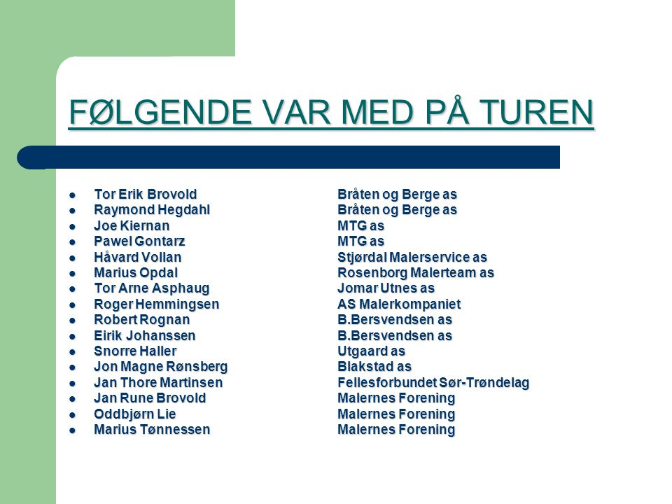FØLGENDE VAR MED PÅ TUREN Tor Erik BrovoldBråten og Berge as Tor Erik BrovoldBråten og Berge as Raymond HegdahlBråten og Berge as Raymond HegdahlBråte