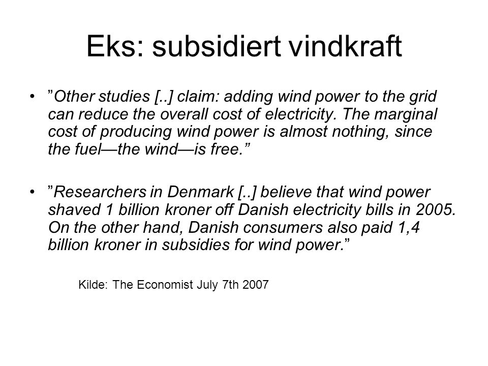 "Eks: subsidiert vindkraft ""Other studies [..] claim: adding wind power to the grid can reduce the overall cost of electricity. The marginal cost of pr"