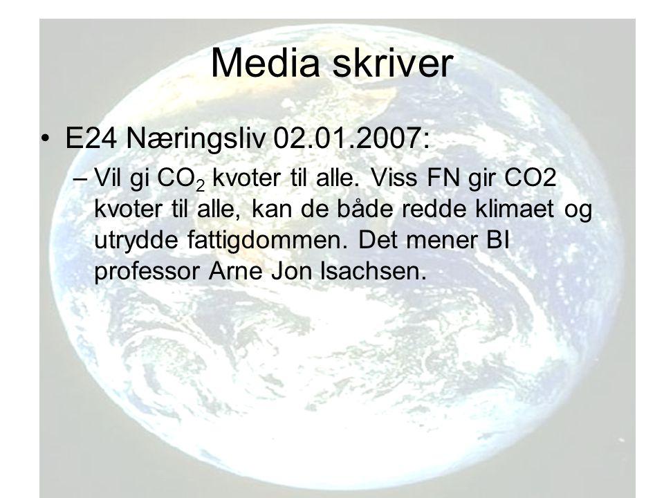 Media skriver E24 Næringsliv 02.01.2007: –Vil gi CO 2 kvoter til alle.