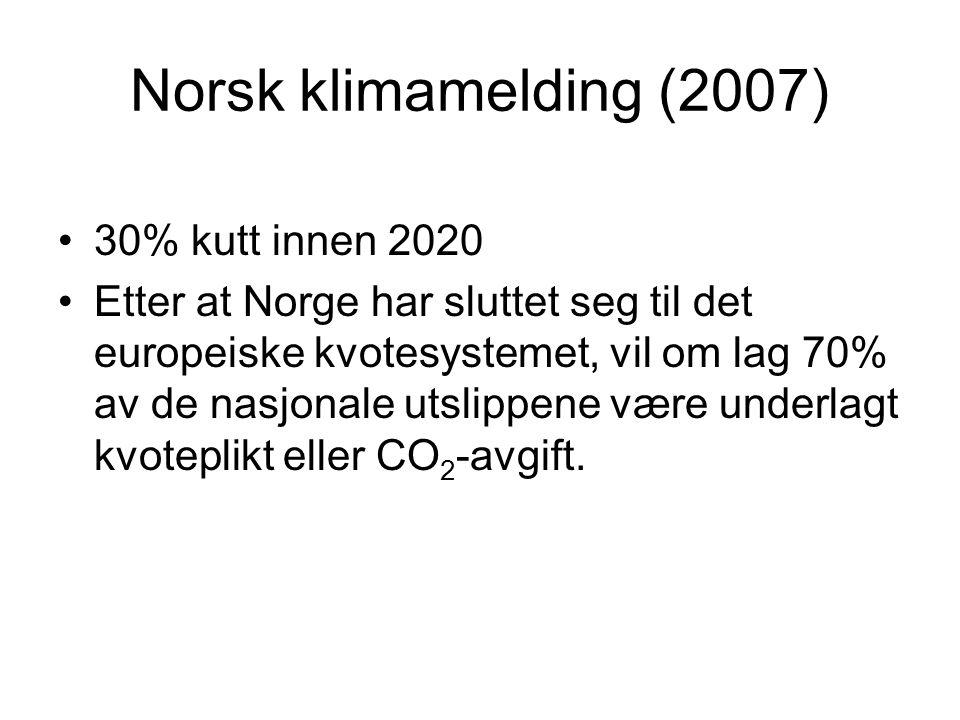 Norsk klimamelding (2007) 30% kutt innen 2020 Etter at Norge har sluttet seg til det europeiske kvotesystemet, vil om lag 70% av de nasjonale utslippene være underlagt kvoteplikt eller CO 2 -avgift.