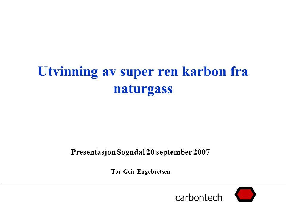 carbontech Utvinning av super ren karbon fra naturgass Presentasjon Sogndal 20 september 2007 Tor Geir Engebretsen