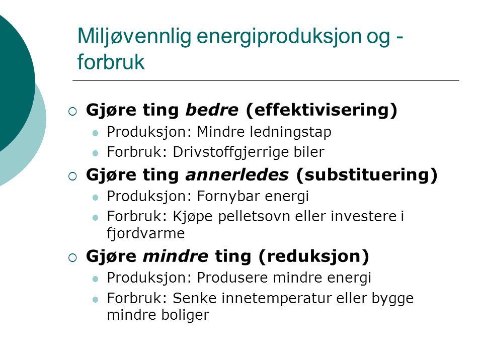 Miljøvennlig energiproduksjon og - forbruk  Gjøre ting bedre (effektivisering) Produksjon: Mindre ledningstap Forbruk: Drivstoffgjerrige biler  Gjør