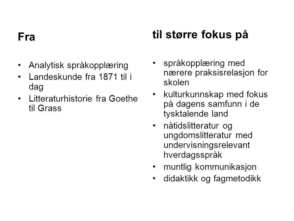 Fra Analytisk språkopplæring Landeskunde fra 1871 til i dag Litteraturhistorie fra Goethe til Grass til større fokus på språkopplæring med nærere prak