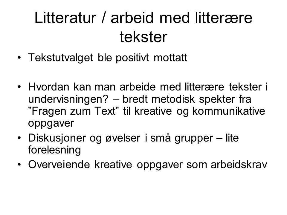 Litteratur / arbeid med litterære tekster Tekstutvalget ble positivt mottatt Hvordan kan man arbeide med litterære tekster i undervisningen? – bredt m