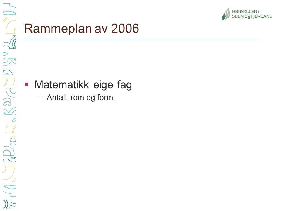 Rammeplan av 2006  Matematikk eige fag –Antall, rom og form