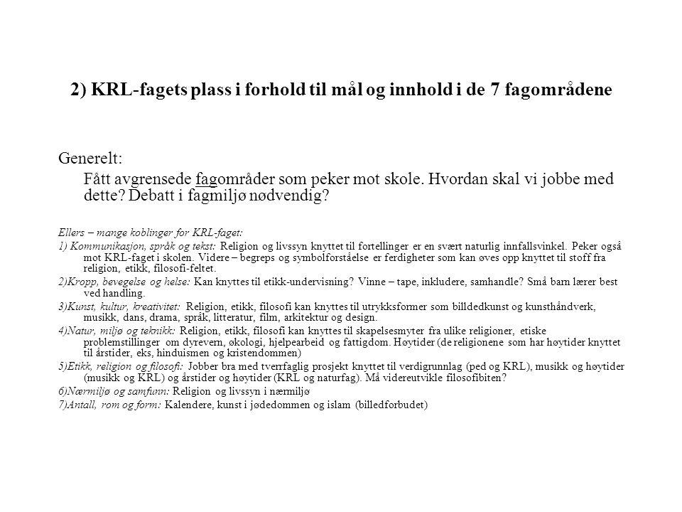2) KRL-fagets plass i forhold til mål og innhold i de 7 fagområdene Generelt: Fått avgrensede fagområder som peker mot skole.