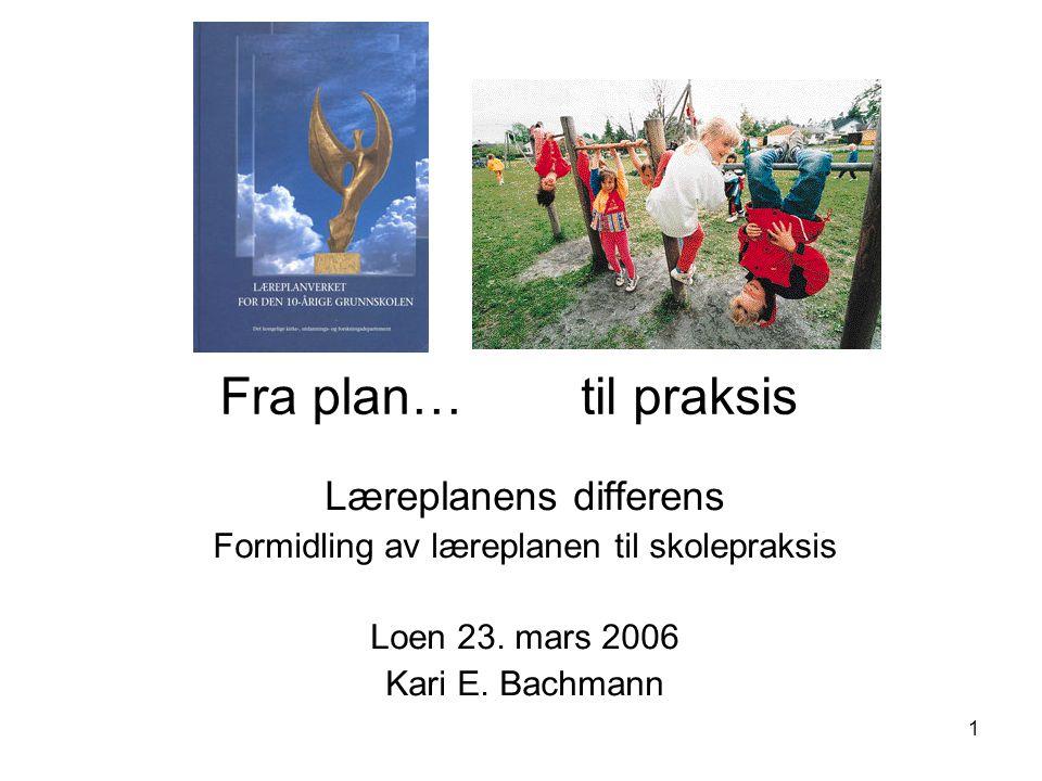 1 Læreplanens differens Formidling av læreplanen til skolepraksis Loen 23.