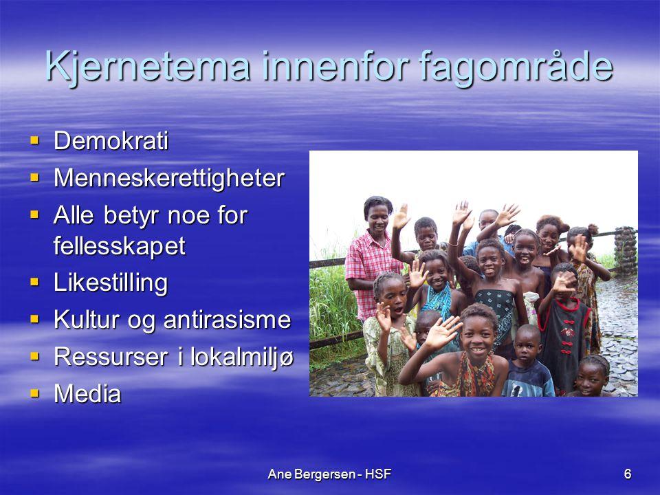 Ane Bergersen - HSF6 Kjernetema innenfor fagområde  Demokrati  Menneskerettigheter  Alle betyr noe for fellesskapet  Likestilling  Kultur og antirasisme  Ressurser i lokalmiljø  Media