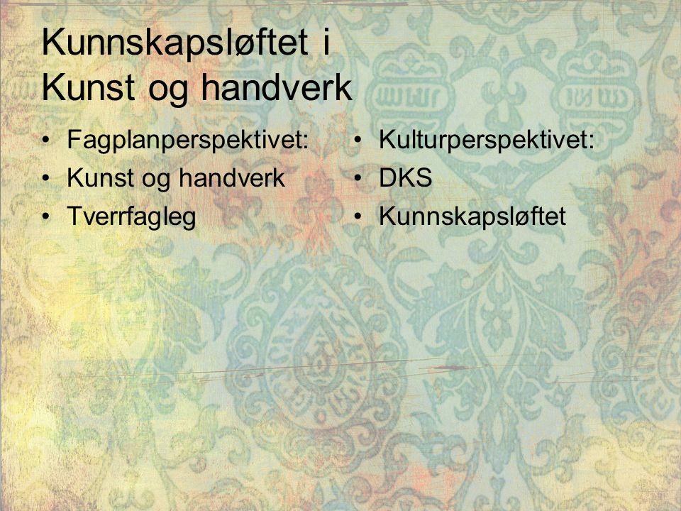 Kunnskapsløftet i Kunst og handverk Fagplanperspektivet: Kunst og handverk Tverrfagleg Kulturperspektivet: DKS Kunnskapsløftet