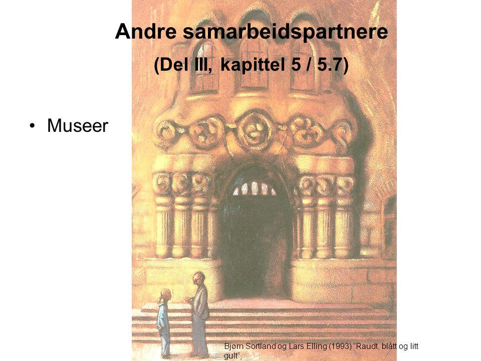 """Andre samarbeidspartnere (Del III, kapittel 5 / 5.7) Museer Bjørn Sortland og Lars Elling (1993) """"Raudt, blått og litt gult"""", Det Norske Samlaget."""