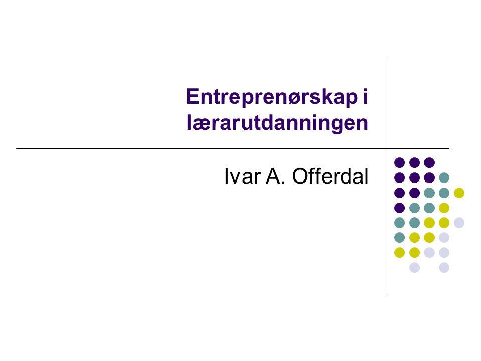 Entreprenørskap i lærarutdanningen Ivar A. Offerdal
